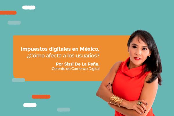 México y los impuestos digitales: ¿Cómo afectarán a los usuarios y a la economía digital?
