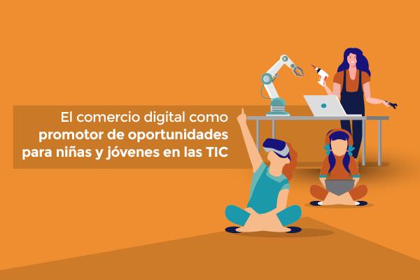 El comercio digital como promotor de oportunidades para niñas y jóvenes en las TIC