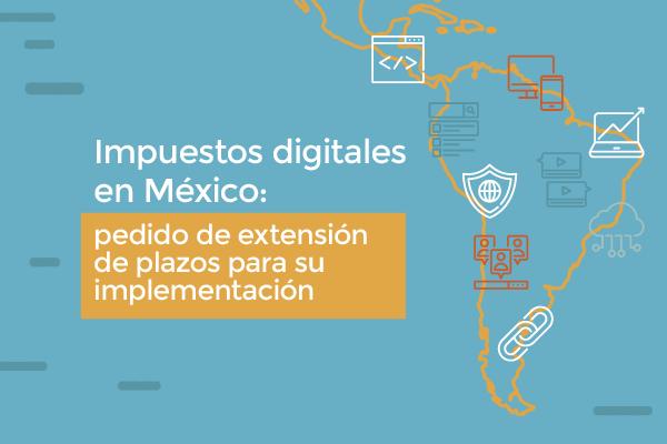 México: ALAI pide una extensión de plazos para implementar nuevas disposiciones fiscales ante la falta de reglas operativas para la totalidad de las plataformas digitales