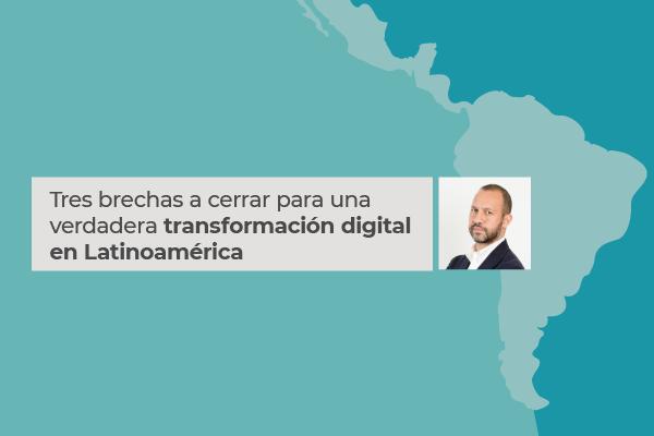 Tres brechas a cerrar para una verdadera transformación digital en Latinoamérica