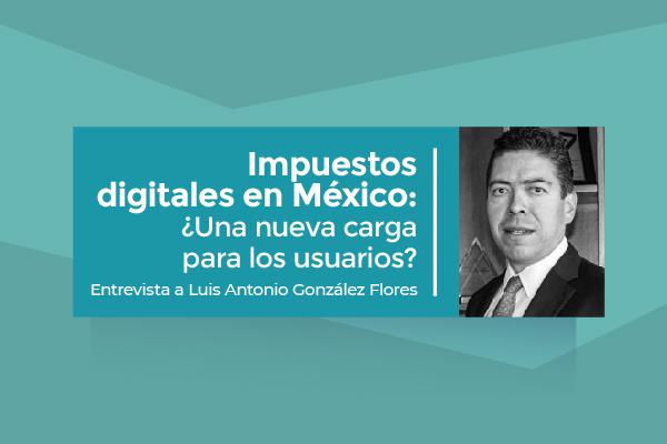 Impuestos digitales en México: ¿Una nueva carga para los usuarios?
