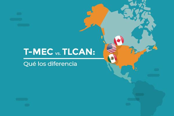 México: T-MEC vs. TLCAN, ¿qué los diferencia?