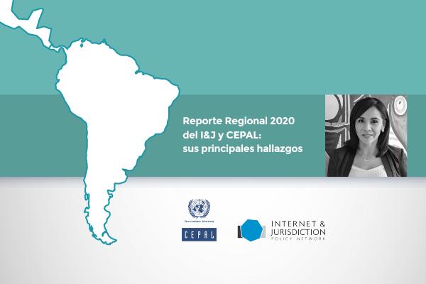 Lanzamiento del Reporte Regional 2020 del Internet & Jurisdiction y CEPAL: Sus principales hallazgos y la situación latinoamericana