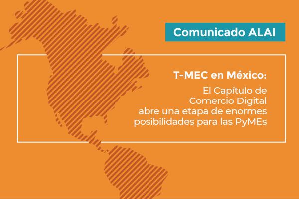 Comunicado | T-MEC en México: el Capítulo de Comercio Digital  abre una etapa de enormes  posibilidades para las PyMEs mexicanas