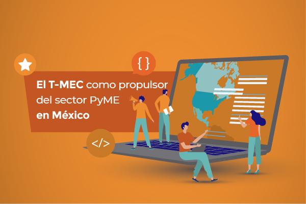 El T-MEC como propulsor del sector PyME en México