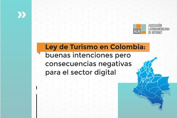 Ley de Turismo de Colombia: buenas intenciones pero consecuencias negativas para el sector digital
