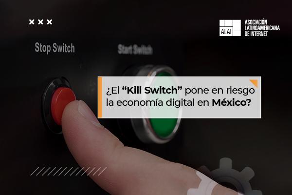 """¿El """"Kill Switch"""" pone en riesgo la economía digital en México?"""