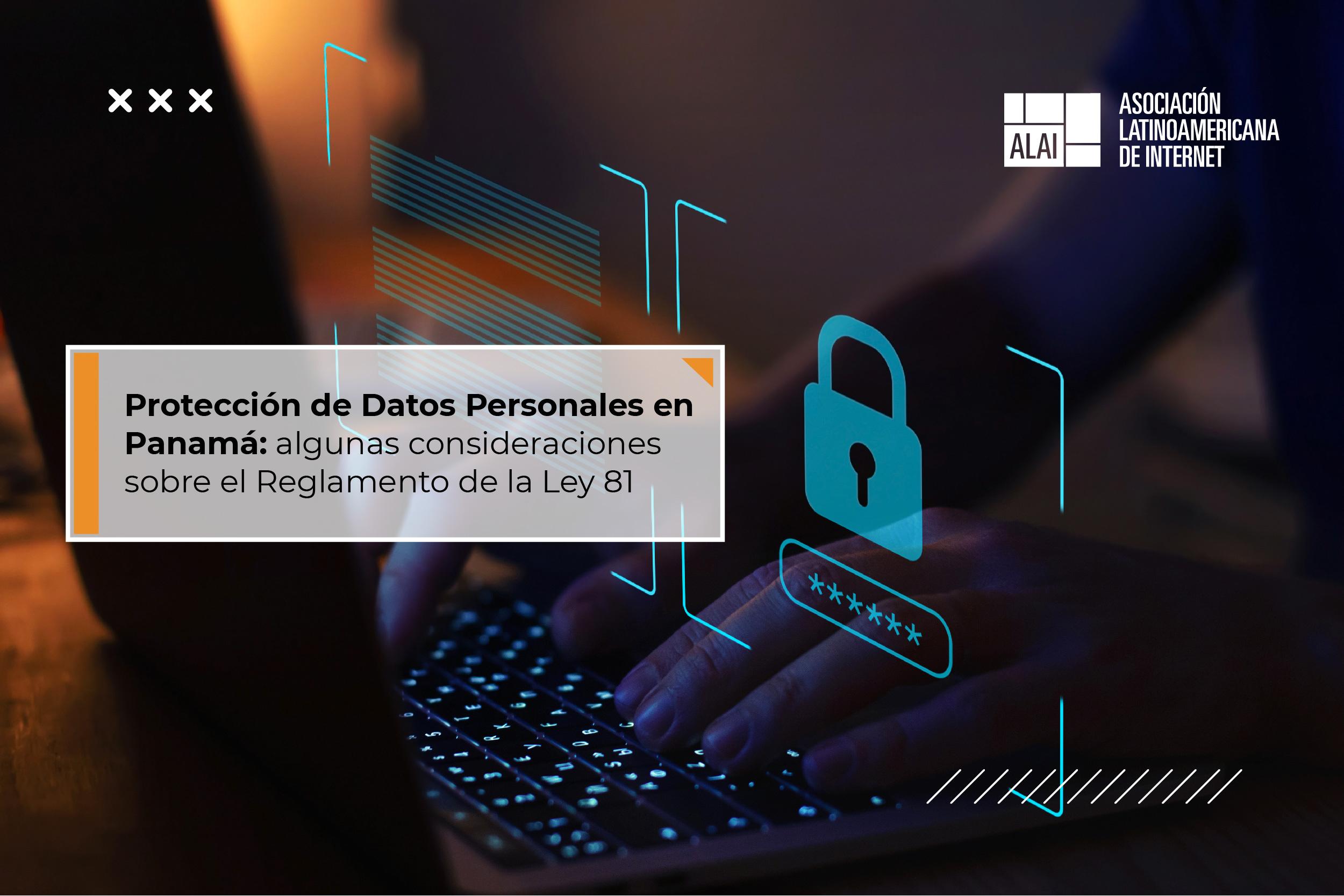 Protección de Datos Personales en Panamá: algunas consideraciones sobre el Reglamento de la Ley 81