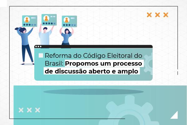 Brasil: Reforma do Codigo Eleitoral – ALAI propõe um processo de discussão aberto e amplo para evitar efeitos negativos da reforma no ecossistema digital